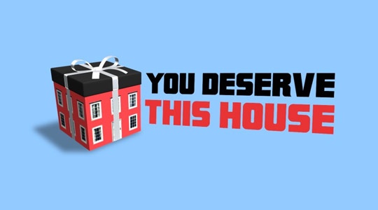 You Deserve This House