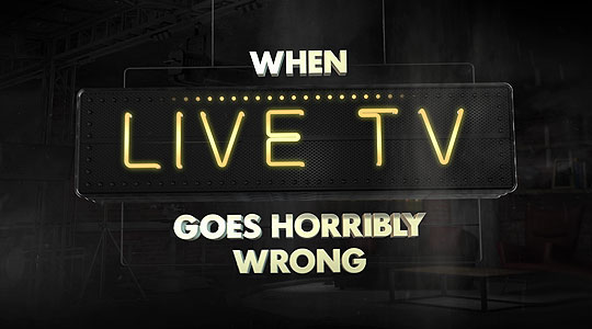 When Live TV Goes Horribly Wrong