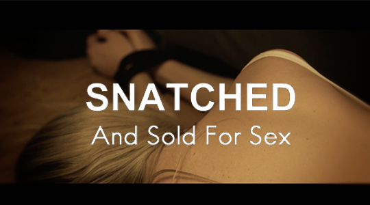 Snatched And Sold For Sex